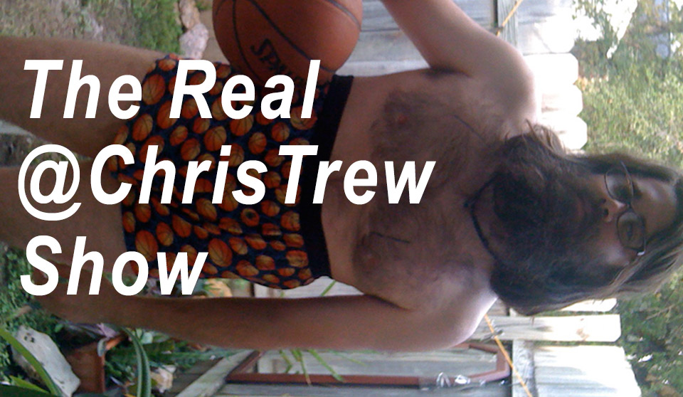 The Real @ChrisTrew Show