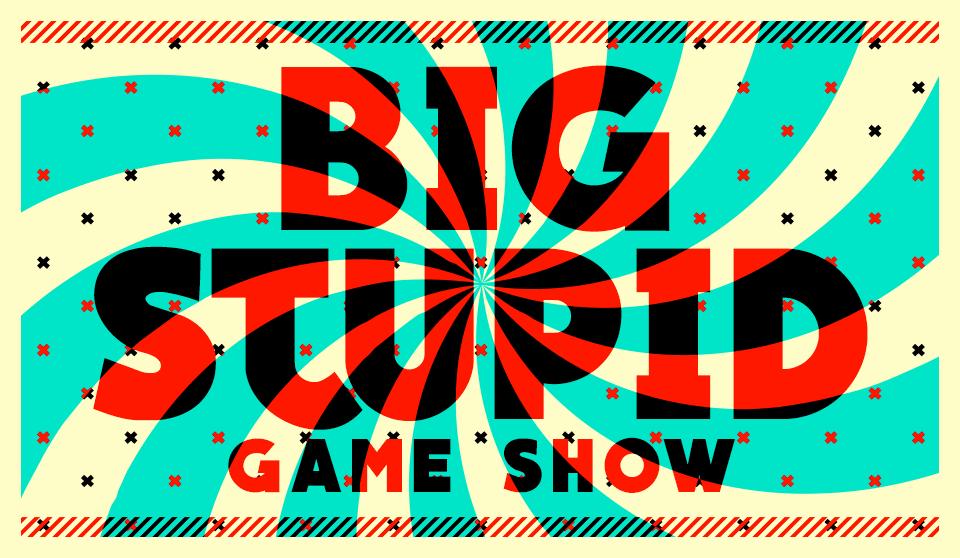 Big Stupid Game Show