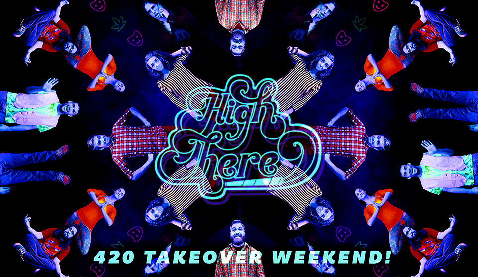 High There! 420 Takeover Weekend
