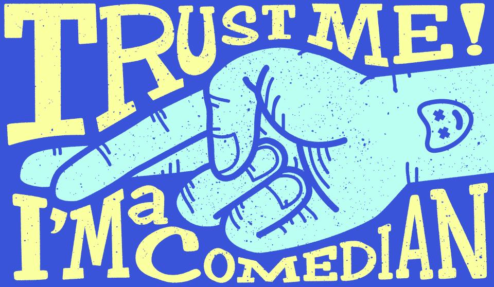 Trust Me! I'm a Comedian