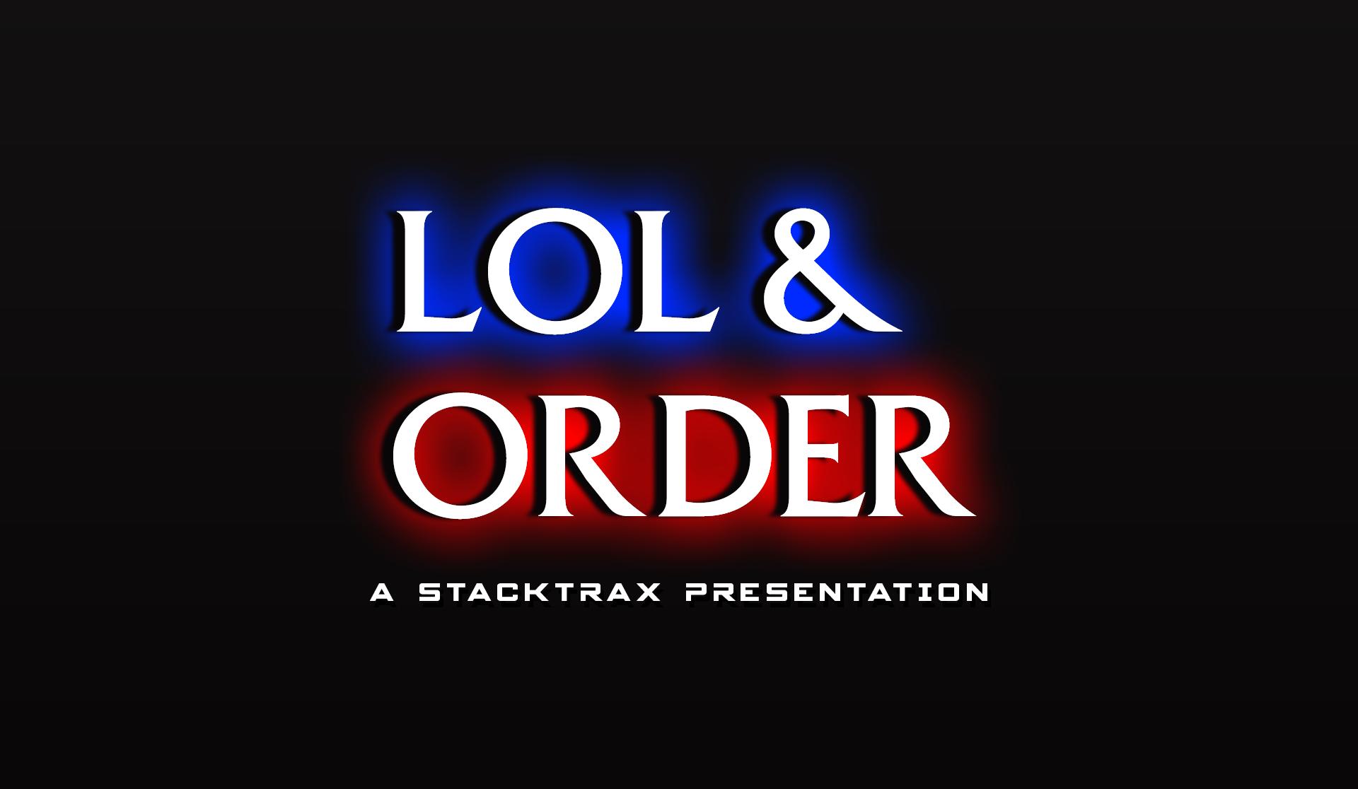 LOL & Order